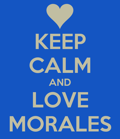 Poster: KEEP CALM AND LOVE MORALES