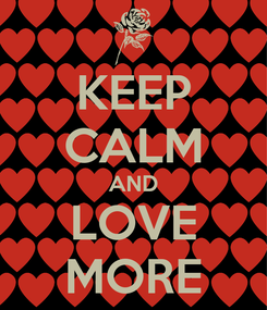 Poster: KEEP CALM AND LOVE MORE