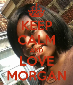 Poster: KEEP CALM AND LOVE MORGAN