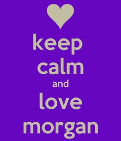 Poster: keep  calm and love morgan