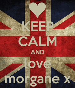 Poster: KEEP CALM AND love morgane x