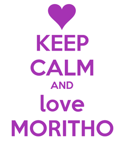Poster: KEEP CALM AND love MORITHO