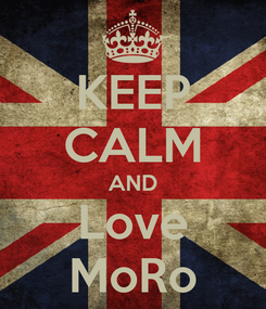 Poster: KEEP CALM AND Love MoRo
