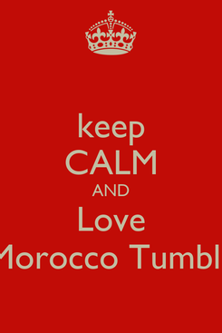 Poster: keep CALM AND Love Morocco Tumblr