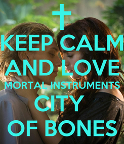 Poster: KEEP CALM AND LOVE MORTAL INSTRUMENTS CITY  OF BONES