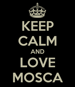 Poster: KEEP CALM AND LOVE MOSCA