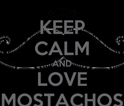 Poster: KEEP CALM AND LOVE MOSTACHOS