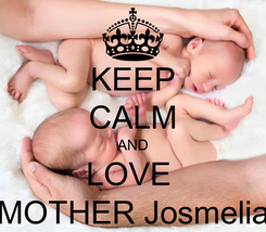 Poster: KEEP CALM AND LOVE  MOTHER Josmelia