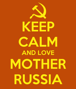 Poster: KEEP CALM AND LOVE MOTHER RUSSIA