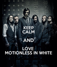 Poster: KEEP CALM AND LOVE  MOTIONLESS IN WHITE