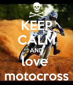 Poster: KEEP CALM AND love  motocross