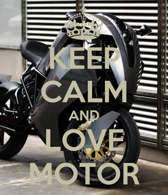 Poster: KEEP CALM AND LOVE MOTOR