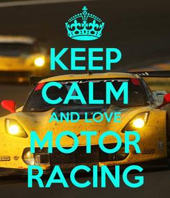 Poster: KEEP CALM AND LOVE MOTOR RACING
