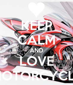 Poster: KEEP CALM AND LOVE MOTORCYCLE