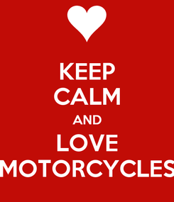 Poster: KEEP CALM AND LOVE MOTORCYCLES