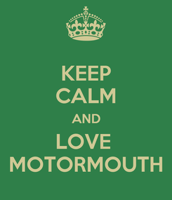 Poster: KEEP CALM AND LOVE  MOTORMOUTH