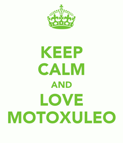Poster: KEEP CALM AND LOVE MOTOXULEO