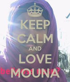 Poster: KEEP CALM AND LOVE MOUNA