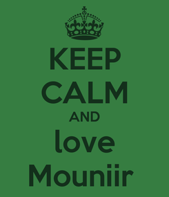Poster: KEEP CALM AND love Mouniir