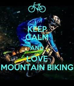 Poster: KEEP CALM AND LOVE MOUNTAIN BIKING