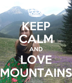 Poster: KEEP CALM AND LOVE MOUNTAINS