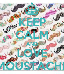 Poster: KEEP CALM AND LOVE MOUSTACHE