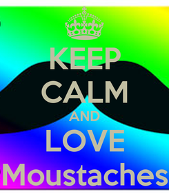 Poster: KEEP CALM AND LOVE Moustaches