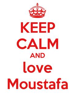Poster: KEEP CALM AND love Moustafa