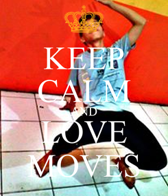 Poster: KEEP CALM AND LOVE MOVES