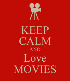 Poster: KEEP CALM AND Love MOVIES