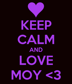 Poster: KEEP CALM AND LOVE MOY <3