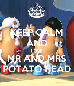 Poster: KEEP CALM AND LOVE MR AND MRS POTATO HEAD