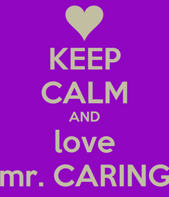 Poster: KEEP CALM AND love mr. CARING