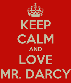 Poster: KEEP CALM AND LOVE MR. DARCY
