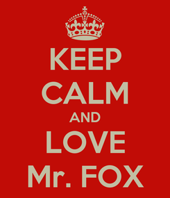 Poster: KEEP CALM AND LOVE Mr. FOX