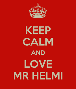 Poster: KEEP CALM AND LOVE MR HELMI