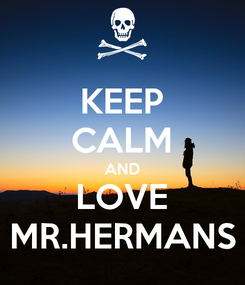 Poster: KEEP CALM AND LOVE MR.HERMANS