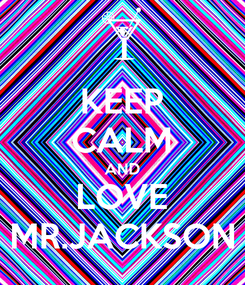 Poster: KEEP CALM AND LOVE MR.JACKSON