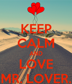 Poster: KEEP CALM AND LOVE MR. LOVER.