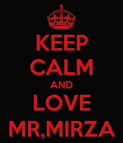 Poster: KEEP CALM AND LOVE MR,MIRZA