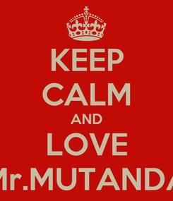 Poster: KEEP CALM AND LOVE Mr.MUTANDA