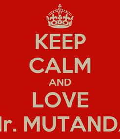 Poster: KEEP CALM AND LOVE Mr. MUTANDA