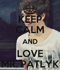 Poster: KEEP CALM AND LOVE MR. PATLYK