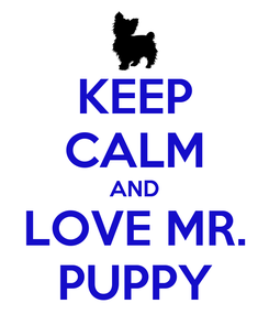 Poster: KEEP CALM AND LOVE MR. PUPPY