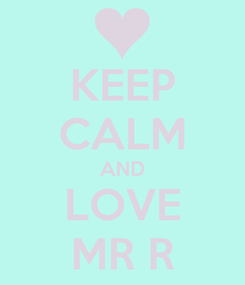 Poster: KEEP CALM AND LOVE MR R