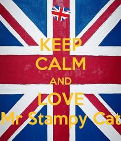 Poster: KEEP CALM AND LOVE Mr Stampy Cat
