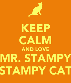 Poster: KEEP CALM AND LOVE MR. STAMPY STAMPY CAT
