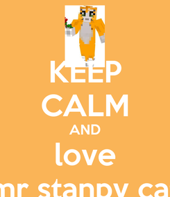 Poster: KEEP CALM AND love mr stanpy cat