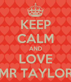 Poster: KEEP CALM AND LOVE MR TAYLOR