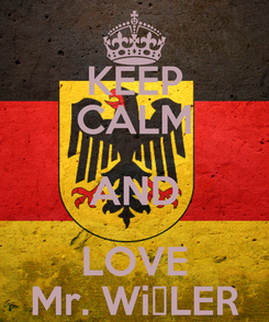 Poster: KEEP CALM AND LOVE Mr. WiβLER